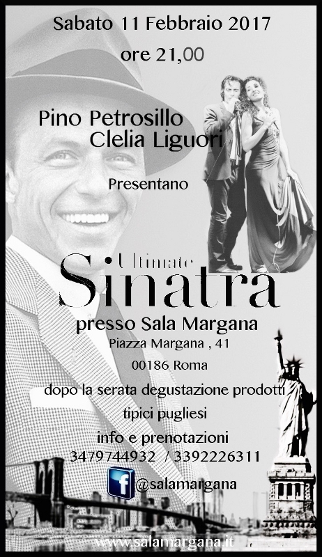 Saturday 11 February 2017 at 9 PM, Pino Petrosillo and Clelia Liguo present Ultimate Sinatra. At Sala Margana, in Piazza Margana 41, in Rome. Information and reservation by phoning 3479744932 or 3392226311